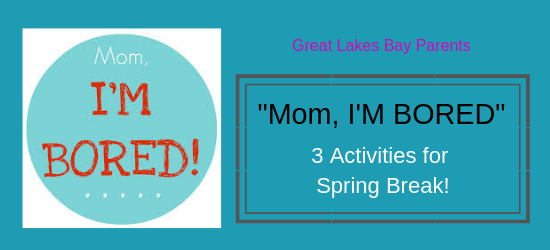 """I'm Bored"""" 3 Activities for Spring Break! 